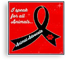 Animal Advocate .. I speak for all animals Canvas Print