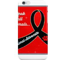 Animal Advocate .. I speak for all animals iPhone Case/Skin