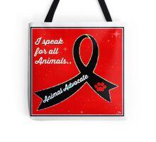 Animal Advocate .. I speak for all animals Tote Bag