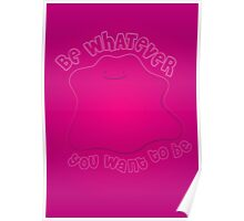 Ditto - Be Whatever You Want To Be Poster