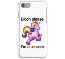 Bitch please, I'm a unicorn iPhone Case/Skin