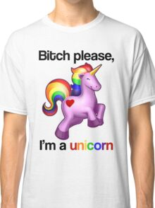 Bitch please, I'm a unicorn Classic T-Shirt