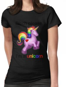 Bitch please, I'm a unicorn Womens Fitted T-Shirt