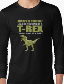 Always Be Yourself Unless You Can Be A T-Rex Funny Dinosaur Love Long Sleeve T-Shirt