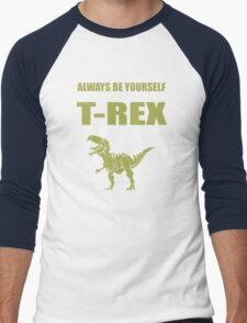 Always Be Yourself Unless You Can Be A T-Rex Funny Dinosaur Love Men's Baseball ¾ T-Shirt