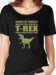 Always Be Yourself Unless You Can Be A T-Rex Funny Dinosaur Love Women's Relaxed Fit T-Shirt
