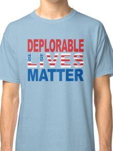 Deplorable Lives Matter T-Shirt, Funny Vote Trumph Shirt Classic T-Shirt
