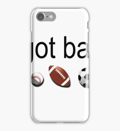 I got balls    iPhone Case/Skin