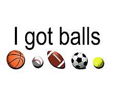 I got balls    Photographic Print