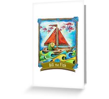 Bill the Fish is your fishy FRIEND. Greeting Card