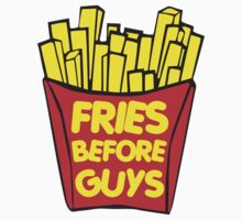 Fries Before Guys by mcnasty