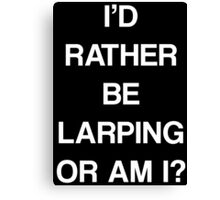 I'D RATHER BE LARPING OR AM I? Canvas Print
