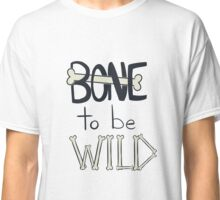 BONE To Be WILD Classic T-Shirt
