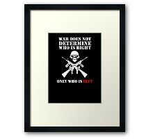 War does not determine who is right only who is left Framed Print
