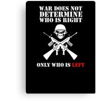 War does not determine who is right only who is left Canvas Print