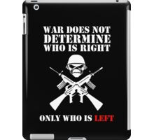 War does not determine who is right only who is left iPad Case/Skin