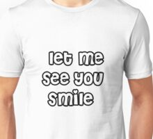Let me see you smile Unisex T-Shirt