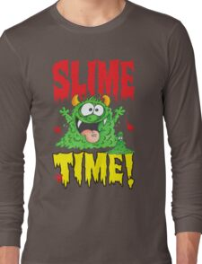 Slime Time!Your next! Long Sleeve T-Shirt