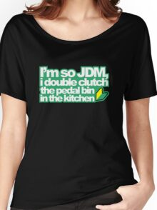 I'm so JDM, i double clutch the pedal bin (1) Women's Relaxed Fit T-Shirt
