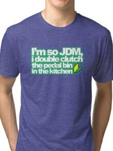 I'm so JDM, i double clutch the pedal bin (1) Tri-blend T-Shirt