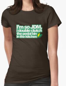 I'm so JDM, i double clutch the pedal bin (1) Womens Fitted T-Shirt