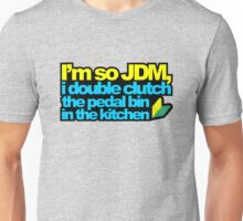 I'm so JDM, i double clutch the pedal bin (2) Unisex T-Shirt