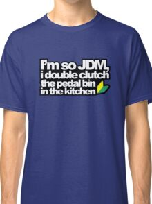 I'm so JDM, i double clutch the pedal bin (3) Classic T-Shirt