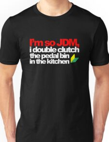 I'm so JDM, i double clutch the pedal bin (5) Unisex T-Shirt