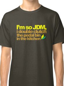 I'm so JDM, i double clutch the pedal bin (6) Classic T-Shirt