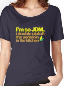 I'm so JDM, i double clutch the pedal bin (6) Women's Relaxed Fit T-Shirt