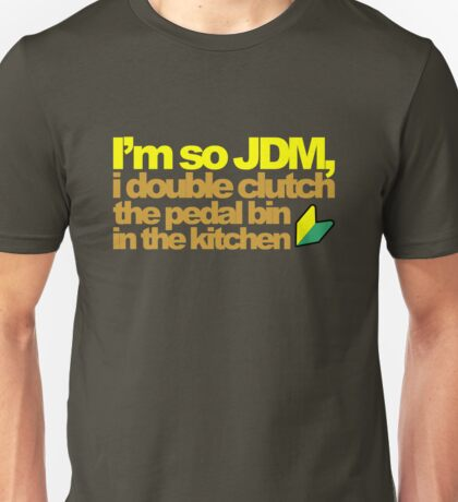 I'm so JDM, i double clutch the pedal bin (6) Unisex T-Shirt