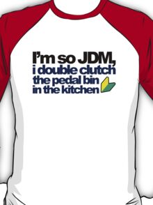 I'm so JDM, i double clutch the pedal bin (7) T-Shirt