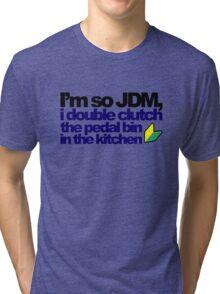 I'm so JDM, i double clutch the pedal bin (7) Tri-blend T-Shirt