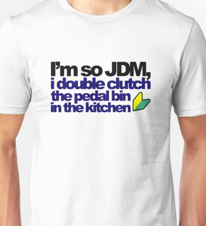 I'm so JDM, i double clutch the pedal bin (7) Unisex T-Shirt