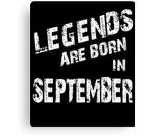Legends Are Born In September Birthday Shirt Canvas Print