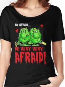 Be Afraid! Women's Relaxed Fit T-Shirt