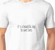 its a beautiful day to save lives1 Unisex T-Shirt