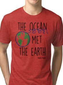 The Ocean Met the Earth Tri-blend T-Shirt