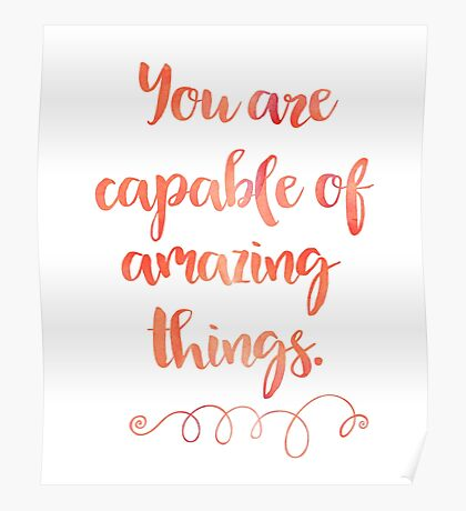 You Are Capable Of Amazing Things - Quote Poster
