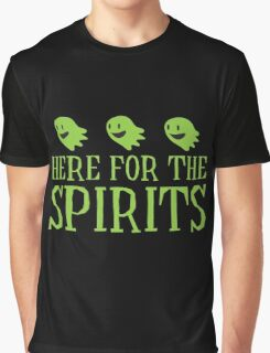 Here for the SPIRITS funny Halloween design Graphic T-Shirt