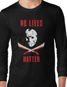 No Lives Matter Long Sleeve T-Shirt