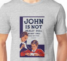 John Is Not Really Dull -- WPA Print Unisex T-Shirt