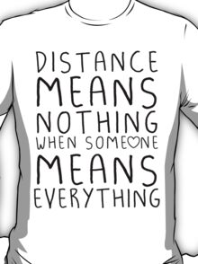 Distance means nothing T-Shirt