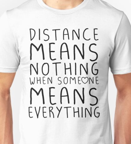 Distance means nothing Unisex T-Shirt