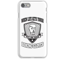 When life gets tough put on your boxing gloves iPhone Case/Skin
