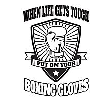 When life gets tough put on your boxing gloves Photographic Print