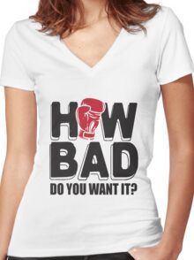 Boxing: How bad do you want it? Women's Fitted V-Neck T-Shirt