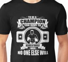 Boxing: To be a champion believe in yourself Unisex T-Shirt