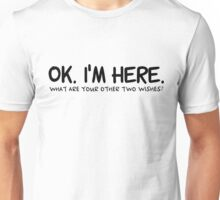 I Am Here Three Wishes Aladdin Genie In a Bottle Funny Sarcastic Quotes Unisex T-Shirt