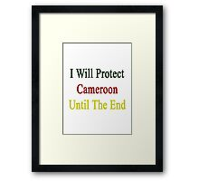 I Will Protect Cameroon Until The End  Framed Print